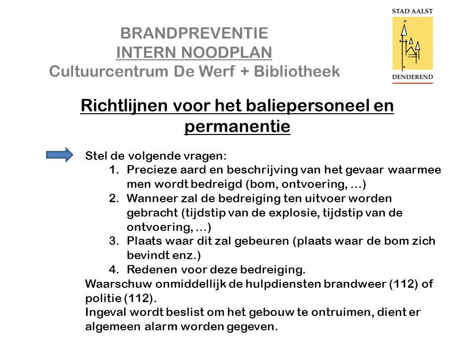 BRANDPREVENTIE INTERN NOODPLAN Cultuurcentrum De Werf + Bibliotheek Richtlijnen voor het baliepersoneel en permanentie Stel de volgende vragen: 1.Prec