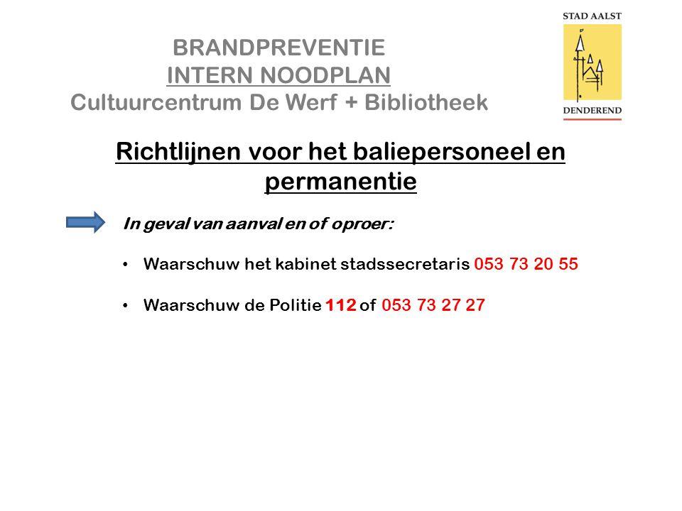 BRANDPREVENTIE INTERN NOODPLAN Cultuurcentrum De Werf + Bibliotheek Richtlijnen voor het baliepersoneel en permanentie In geval van aanval en of oproer: • Waarschuw het kabinet stadssecretaris 053 73 20 55 • Waarschuw de Politie 112 of 053 73 27 27