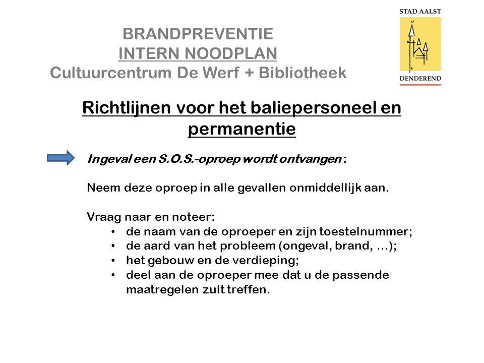 BRANDPREVENTIE INTERN NOODPLAN Cultuurcentrum De Werf + Bibliotheek Richtlijnen voor het baliepersoneel en permanentie Ingeval een S.O.S.-oproep wordt ontvangen : Neem deze oproep in alle gevallen onmiddellijk aan.
