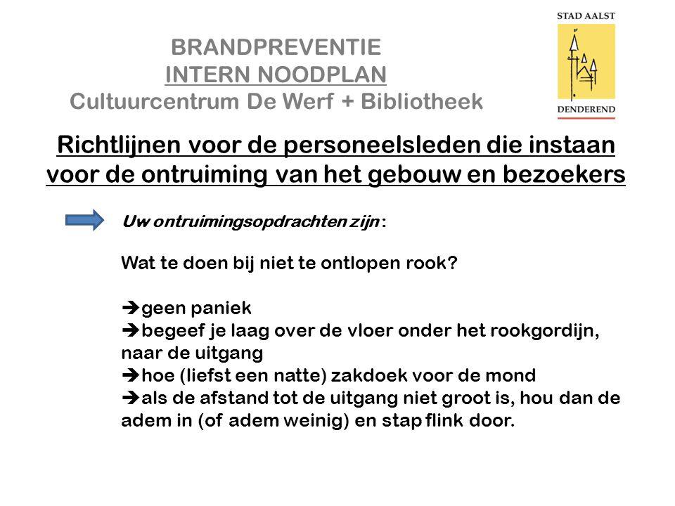 BRANDPREVENTIE INTERN NOODPLAN Cultuurcentrum De Werf + Bibliotheek Richtlijnen voor de personeelsleden die instaan voor de ontruiming van het gebouw