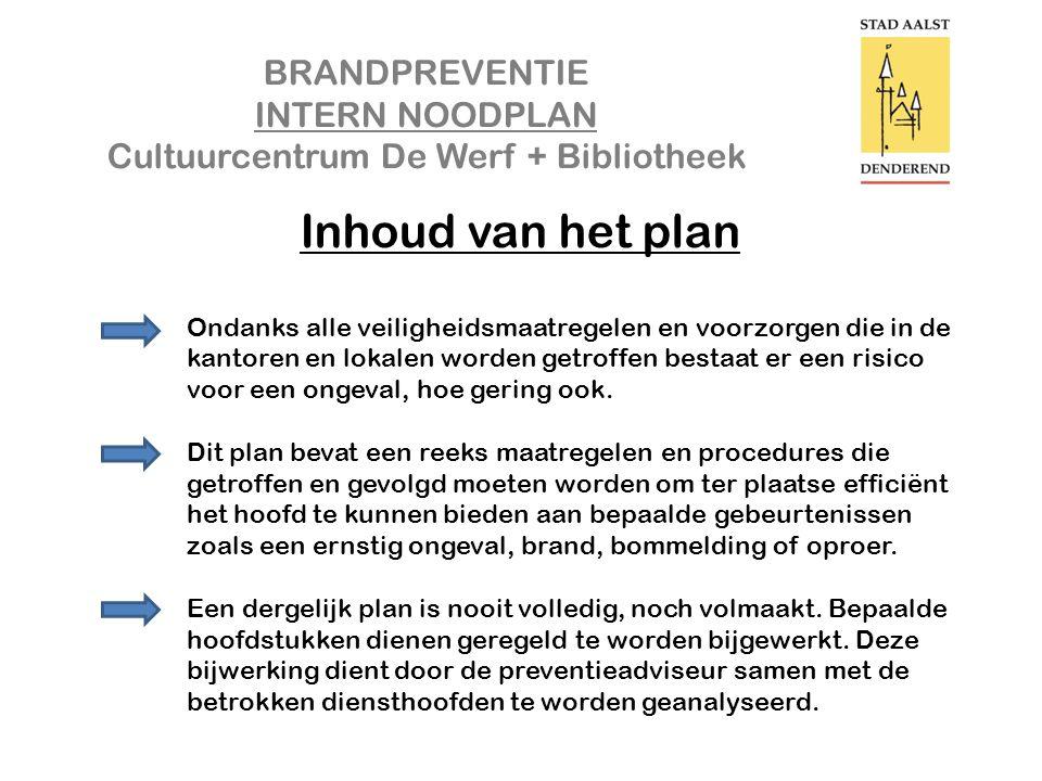 BRANDPREVENTIE INTERN NOODPLAN Cultuurcentrum De Werf + Bibliotheek Inhoud van het plan Ondanks alle veiligheidsmaatregelen en voorzorgen die in de ka