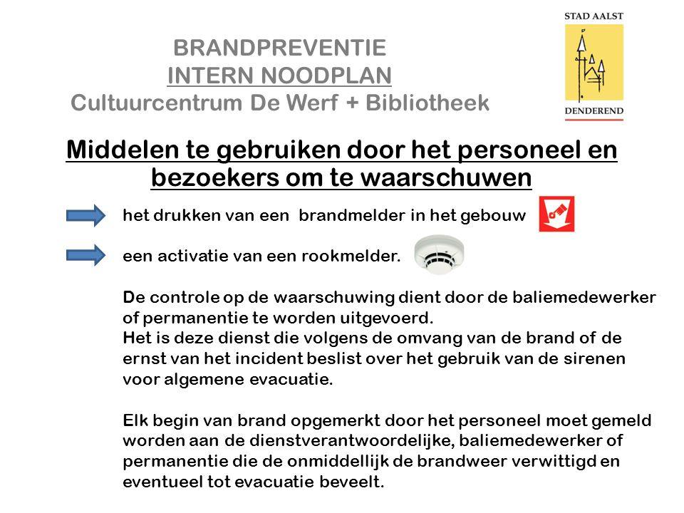 BRANDPREVENTIE INTERN NOODPLAN Cultuurcentrum De Werf + Bibliotheek Middelen te gebruiken door het personeel en bezoekers om te waarschuwen het drukken van een brandmelder in het gebouw een activatie van een rookmelder.