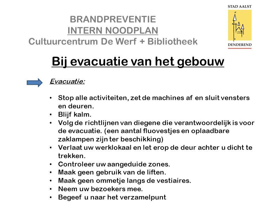 BRANDPREVENTIE INTERN NOODPLAN Cultuurcentrum De Werf + Bibliotheek Bij evacuatie van het gebouw Evacuatie: • Stop alle activiteiten, zet de machines af en sluit vensters en deuren.