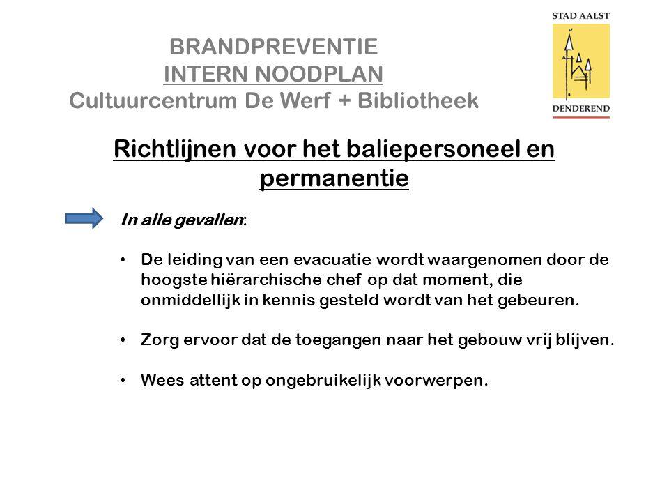 BRANDPREVENTIE INTERN NOODPLAN Cultuurcentrum De Werf + Bibliotheek Richtlijnen voor het baliepersoneel en permanentie In alle gevallen: • De leiding