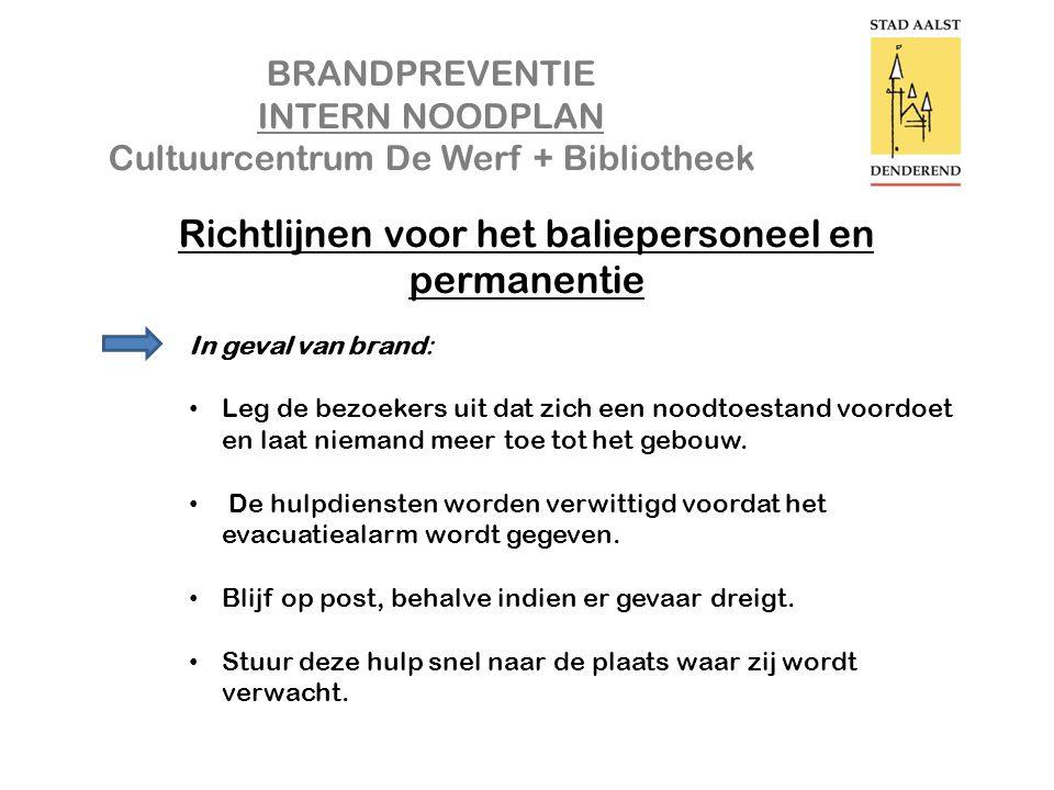 BRANDPREVENTIE INTERN NOODPLAN Cultuurcentrum De Werf + Bibliotheek Richtlijnen voor het baliepersoneel en permanentie In geval van brand: • Leg de be
