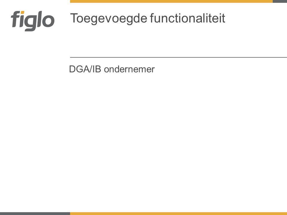 DGA/IB ondernemer Toegevoegde functionaliteit