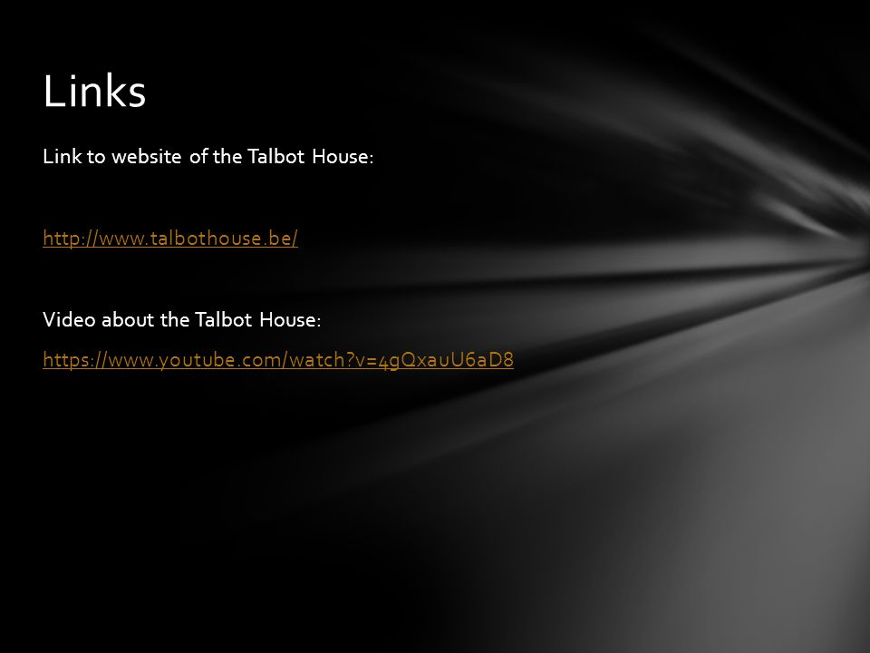 Link to website of the Talbot House: http://www.talbothouse.be/ Video about the Talbot House: https://www.youtube.com/watch?v=4gQxauU6aD8 Links