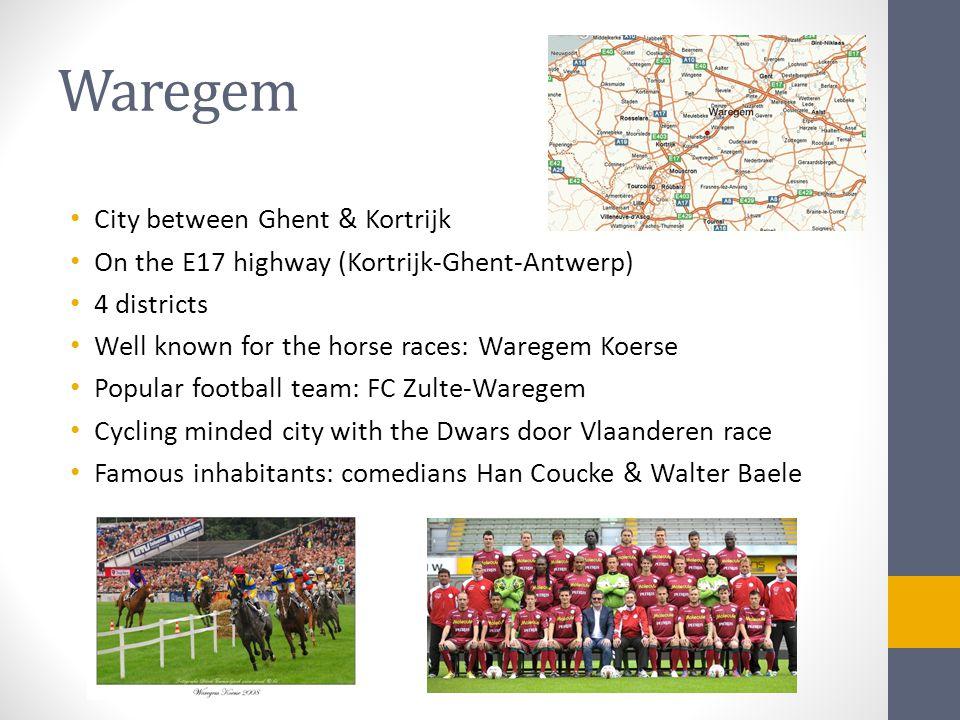 Waregem • City between Ghent & Kortrijk • On the E17 highway (Kortrijk-Ghent-Antwerp) • 4 districts • Well known for the horse races: Waregem Koerse •