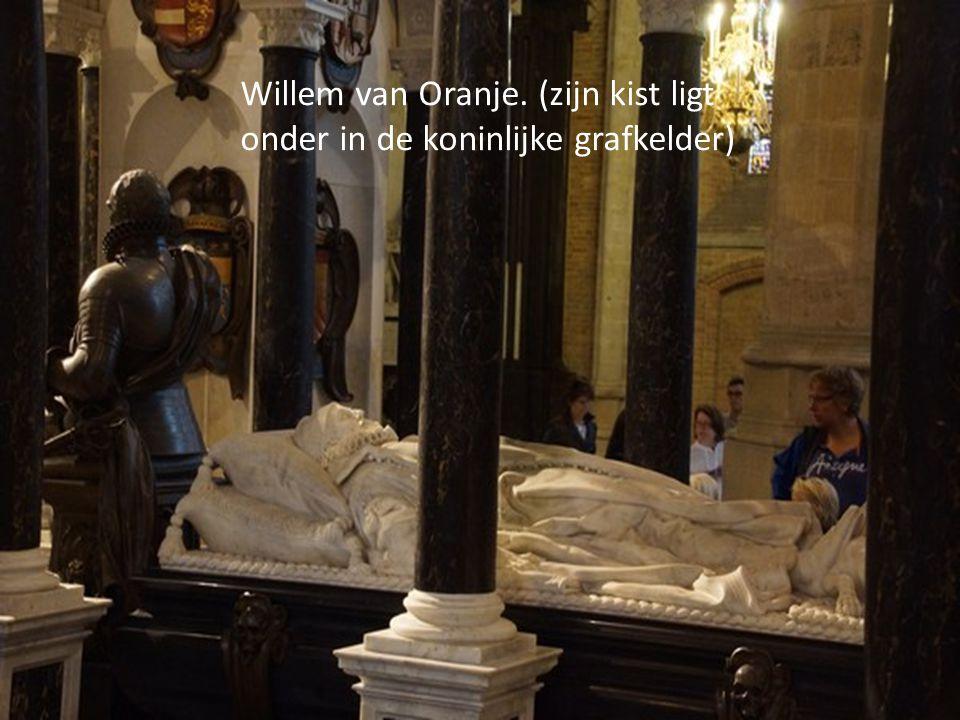 Willem van Oranje. (zijn kist ligt onder in de koninlijke grafkelder)
