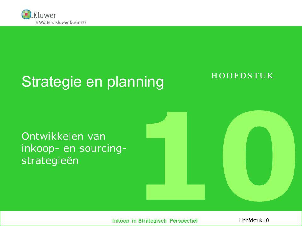 Inkoop in Strategisch Perspectief Strategie en planning Ontwikkelen van inkoop- en sourcing- strategieën Hoofdstuk 10 HOOFDSTUK 10