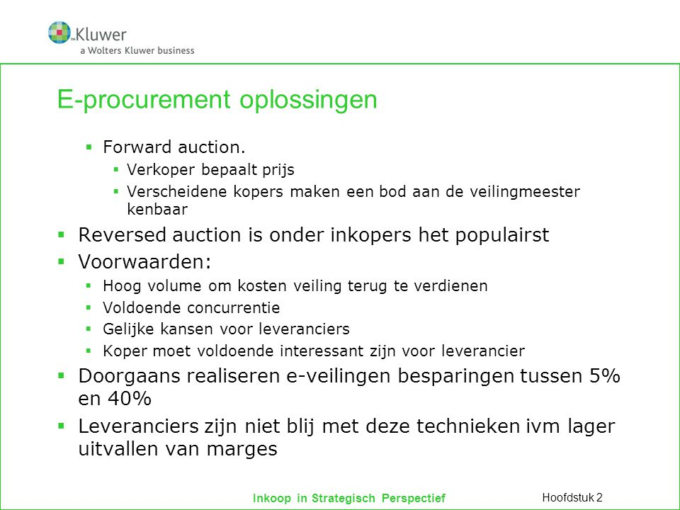 Inkoop in Strategisch Perspectief E-procurement oplossingen  Forward auction.  Verkoper bepaalt prijs  Verscheidene kopers maken een bod aan de vei