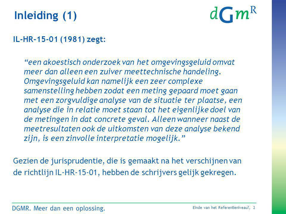"""Einde van het Referentieniveau?, 2 Inleiding (1) IL-HR-15-01 (1981) zegt: """"een akoestisch onderzoek van het omgevingsgeluid omvat meer dan alleen een"""