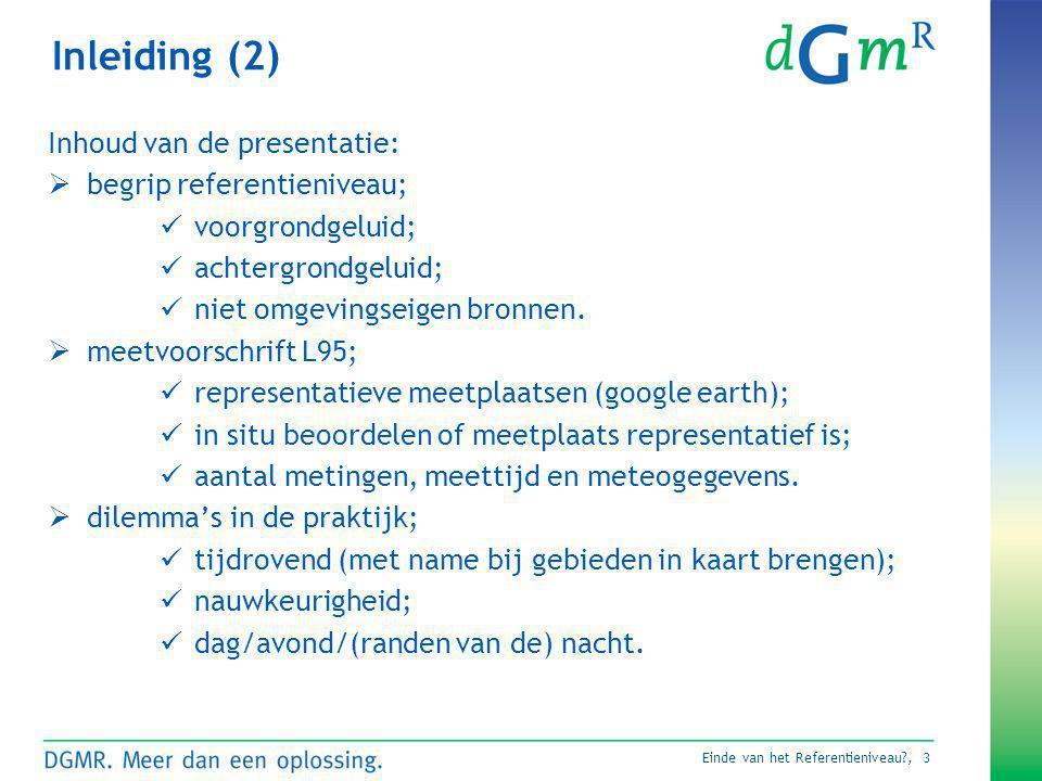 Einde van het Referentieniveau?, 3 Inleiding (2) Inhoud van de presentatie:  begrip referentieniveau;  voorgrondgeluid;  achtergrondgeluid;  niet