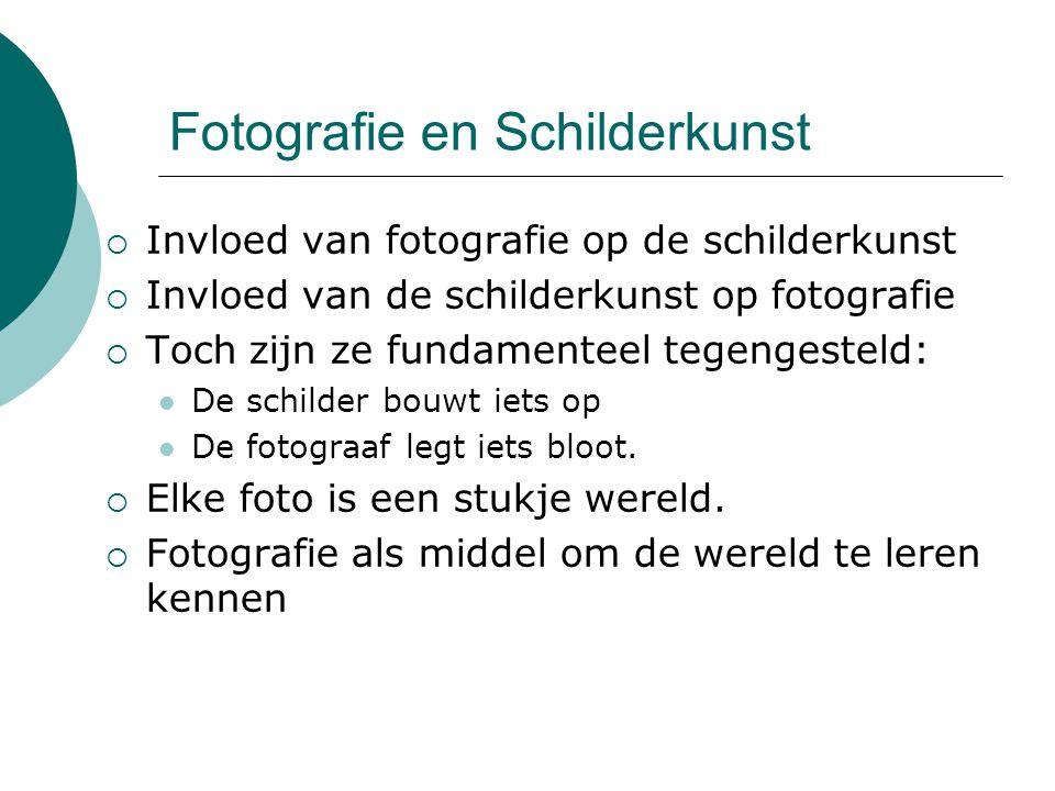 Fotografie en Schilderkunst  Invloed van fotografie op de schilderkunst  Invloed van de schilderkunst op fotografie  Toch zijn ze fundamenteel tege