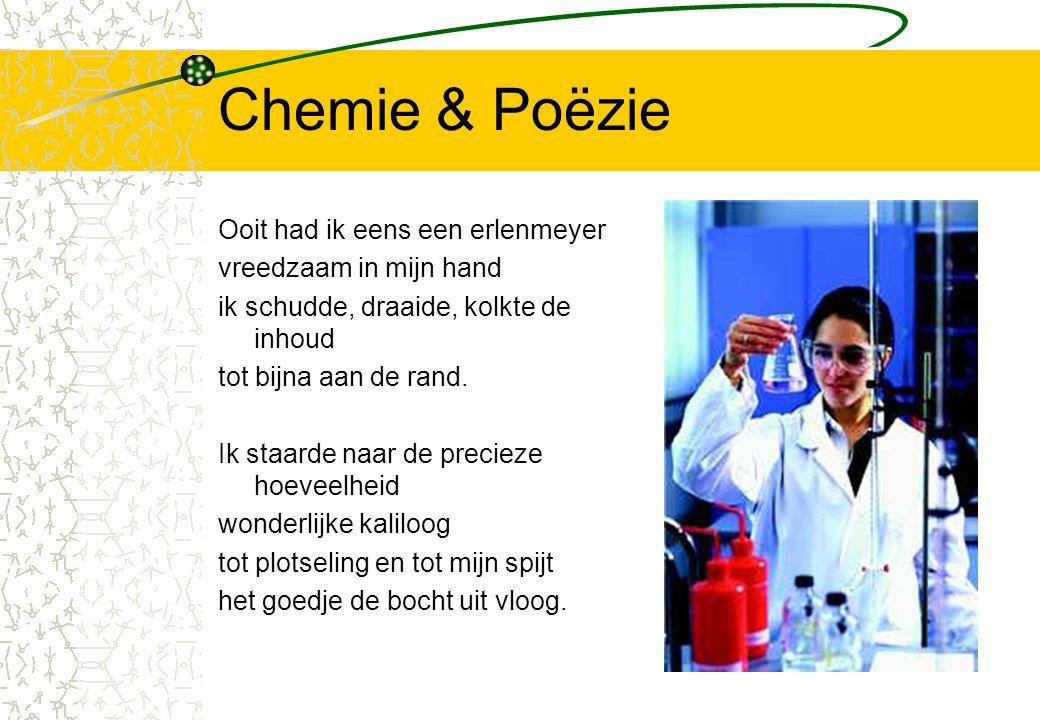 Chemie & Poëzie Ooit had ik eens een erlenmeyer vreedzaam in mijn hand ik schudde, draaide, kolkte de inhoud tot bijna aan de rand. Ik staarde naar de