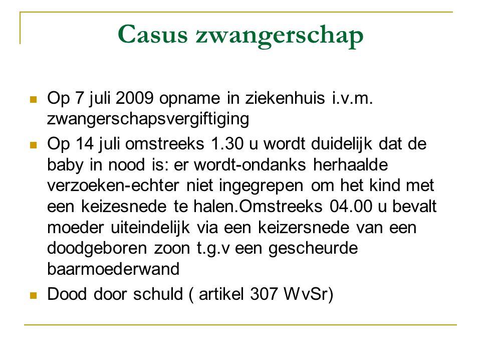 Casus zwangerschap  Op 7 juli 2009 opname in ziekenhuis i.v.m. zwangerschapsvergiftiging  Op 14 juli omstreeks 1.30 u wordt duidelijk dat de baby in