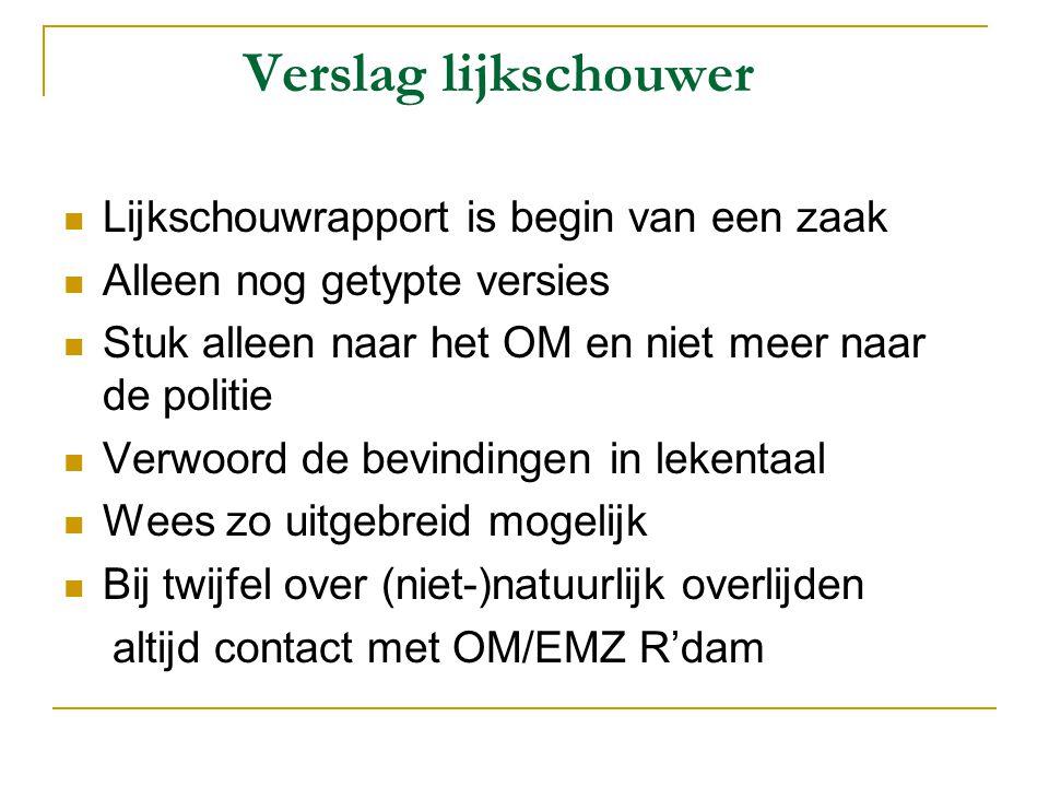 Verslag lijkschouwer  Lijkschouwrapport is begin van een zaak  Alleen nog getypte versies  Stuk alleen naar het OM en niet meer naar de politie  V
