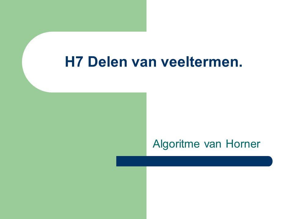 H7 Delen van veeltermen. Algoritme van Horner