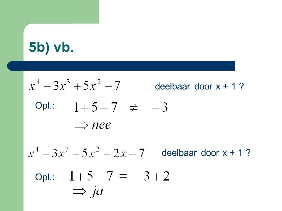 5b) vb. deelbaar door x + 1 ? Opl.: deelbaar door x + 1 ? Opl.: