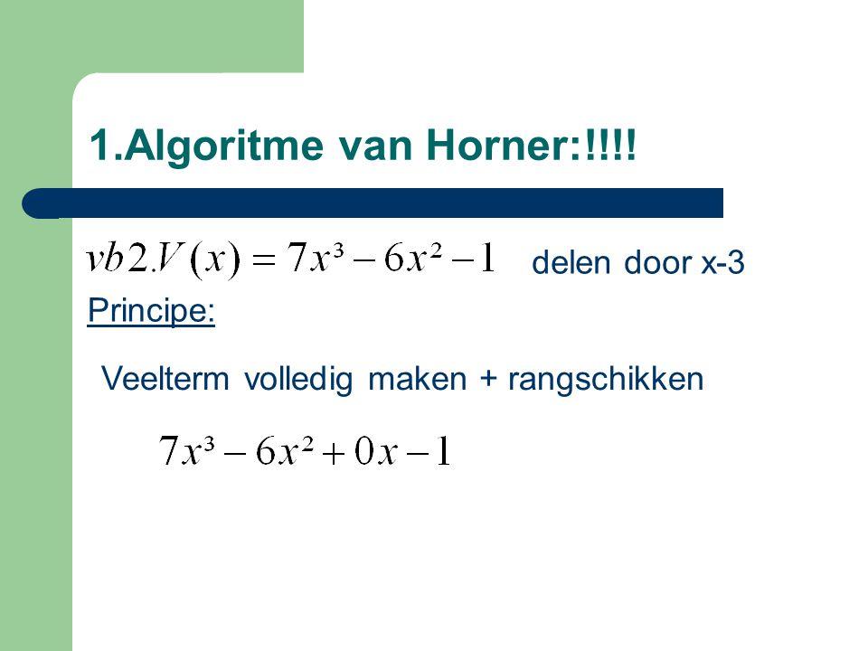1.Algoritme van Horner:!!!! delen door x-3 Principe: Veelterm volledig maken + rangschikken