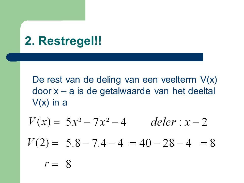2. Restregel!! De rest van de deling van een veelterm V(x) door x – a is de getalwaarde van het deeltal V(x) in a