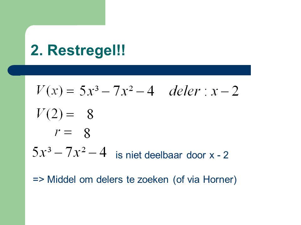 3.Deelbaarheid v/d veelterm door x - a Een veelterm A(x) is deelbaar door x – a enkel en alleen indien de getalwaarde van de veelterm A(x) voor a nul is.