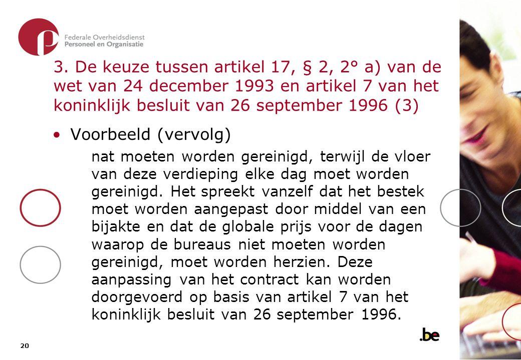 20 3. De keuze tussen artikel 17, § 2, 2° a) van de wet van 24 december 1993 en artikel 7 van het koninklijk besluit van 26 september 1996 (3) •Voorbe