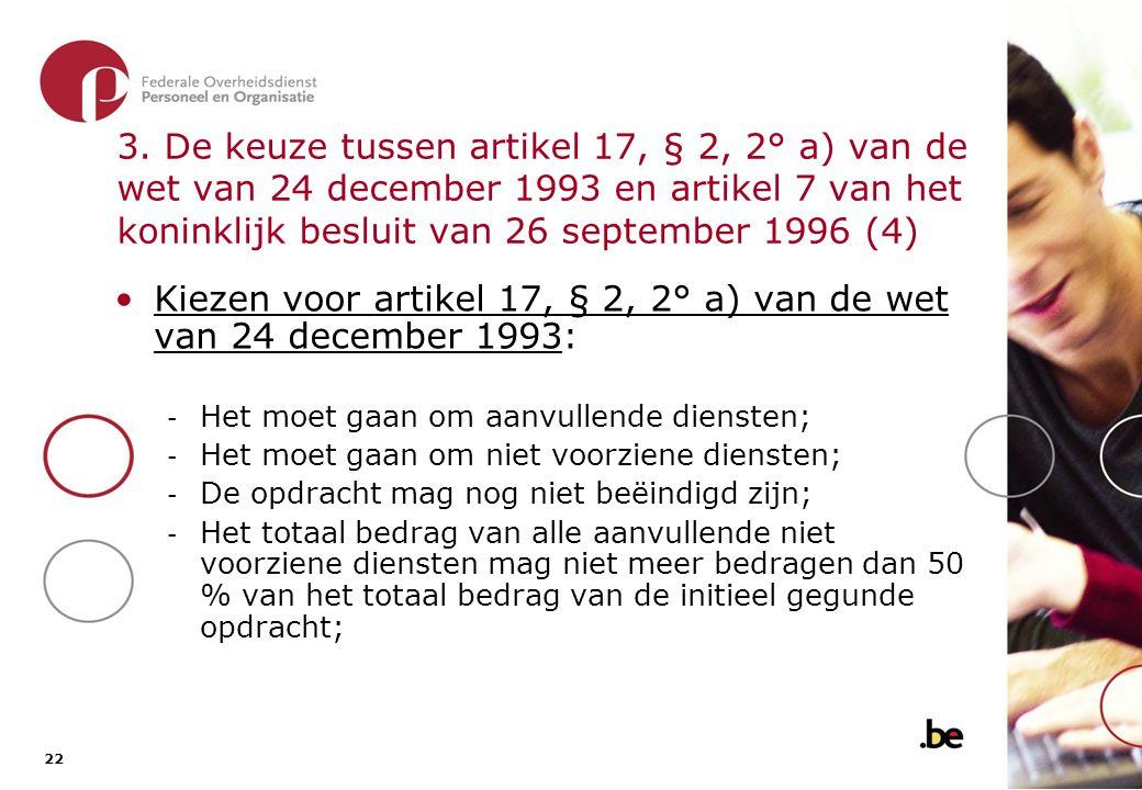 22 3. De keuze tussen artikel 17, § 2, 2° a) van de wet van 24 december 1993 en artikel 7 van het koninklijk besluit van 26 september 1996 (4) •Kiezen