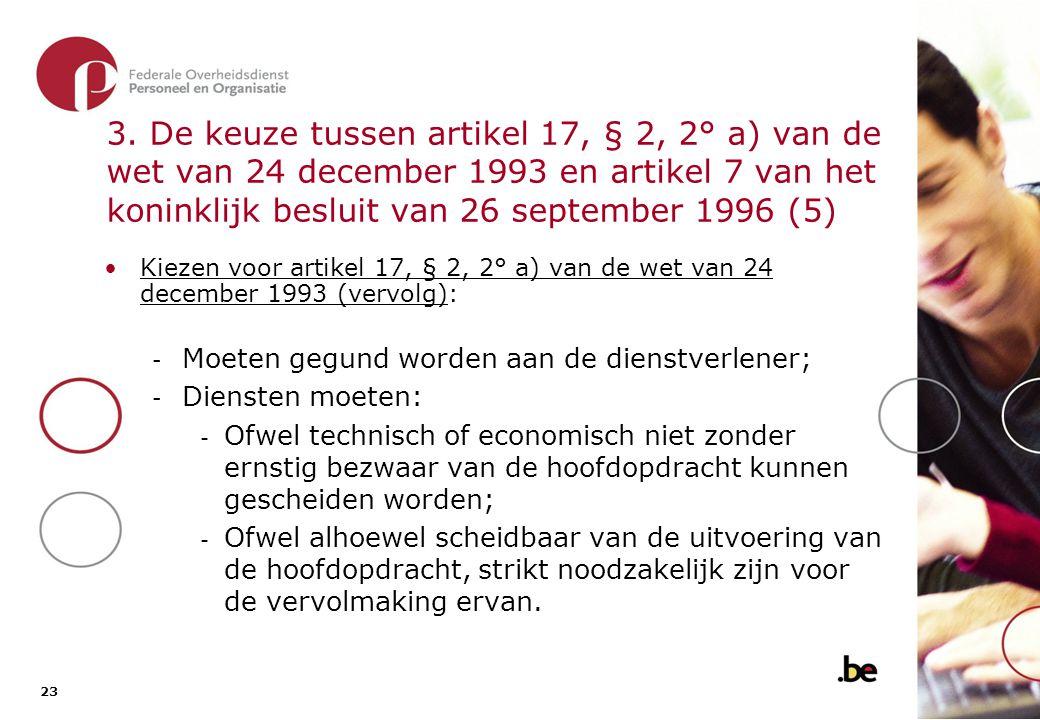 23 3. De keuze tussen artikel 17, § 2, 2° a) van de wet van 24 december 1993 en artikel 7 van het koninklijk besluit van 26 september 1996 (5) •Kiezen
