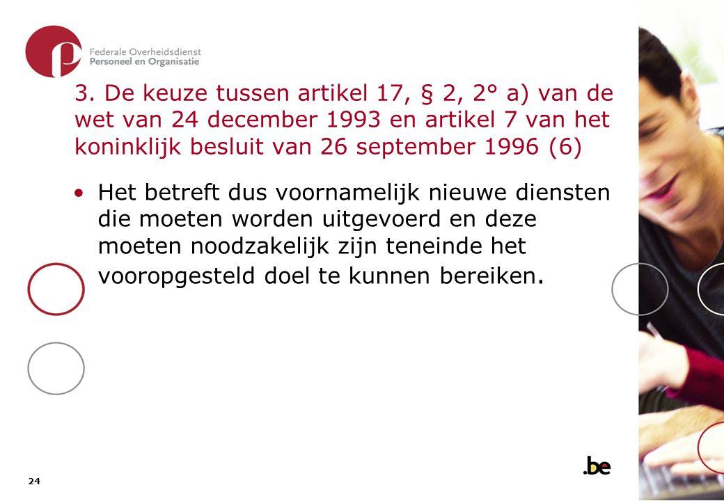 24 3. De keuze tussen artikel 17, § 2, 2° a) van de wet van 24 december 1993 en artikel 7 van het koninklijk besluit van 26 september 1996 (6) •Het be