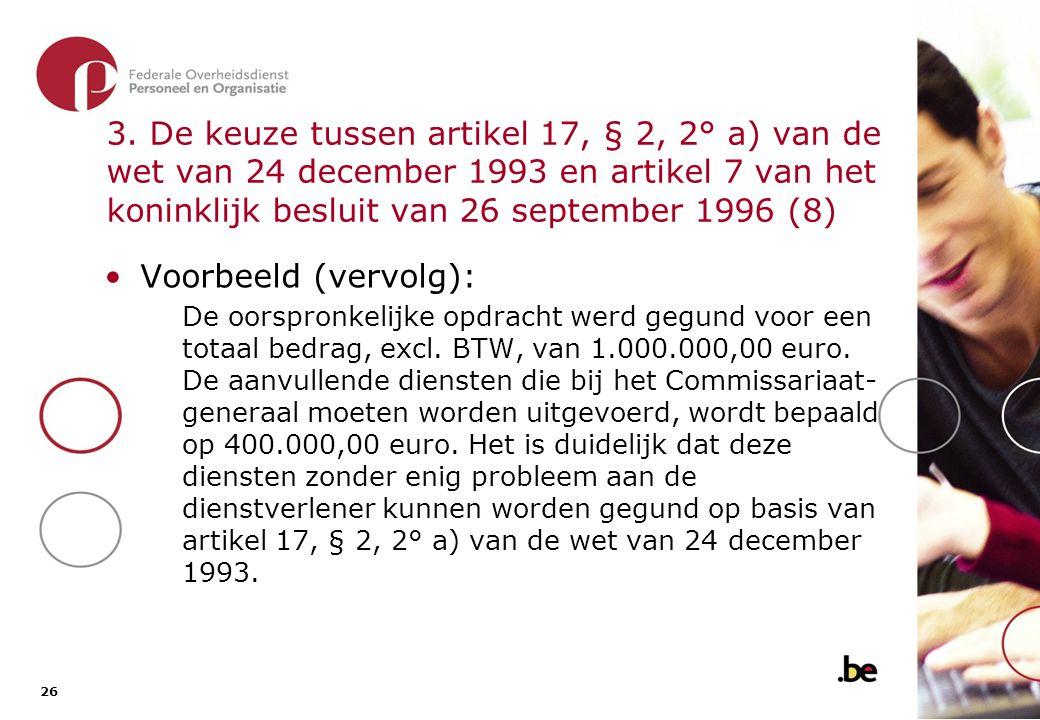 26 3. De keuze tussen artikel 17, § 2, 2° a) van de wet van 24 december 1993 en artikel 7 van het koninklijk besluit van 26 september 1996 (8) •Voorbe
