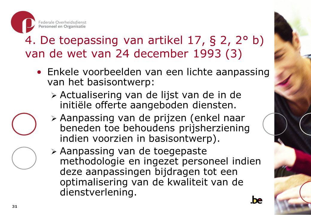 31 4. De toepassing van artikel 17, § 2, 2° b) van de wet van 24 december 1993 (3) •Enkele voorbeelden van een lichte aanpassing van het basisontwerp: