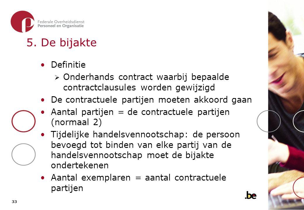 33 5. De bijakte •Definitie  Onderhands contract waarbij bepaalde contractclausules worden gewijzigd •De contractuele partijen moeten akkoord gaan •A