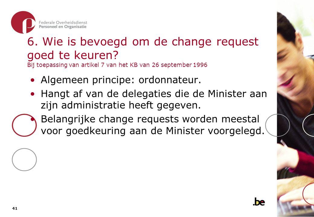 41 6. Wie is bevoegd om de change request goed te keuren? Bij toepassing van artikel 7 van het KB van 26 september 1996 •Algemeen principe: ordonnateu