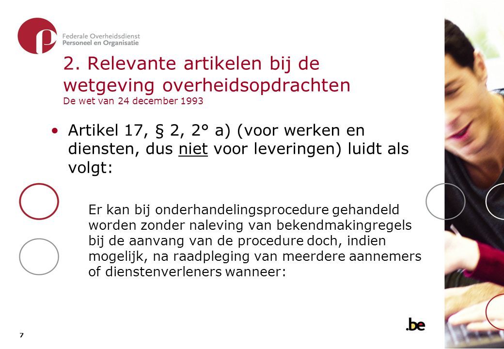 7 7 2. Relevante artikelen bij de wetgeving overheidsopdrachten De wet van 24 december 1993 •Artikel 17, § 2, 2° a) (voor werken en diensten, dus niet