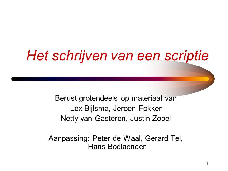 1 Het schrijven van een scriptie Berust grotendeels op materiaal van Lex Bijlsma, Jeroen Fokker Netty van Gasteren, Justin Zobel Aanpassing: Peter de Waal, Gerard Tel, Hans Bodlaender