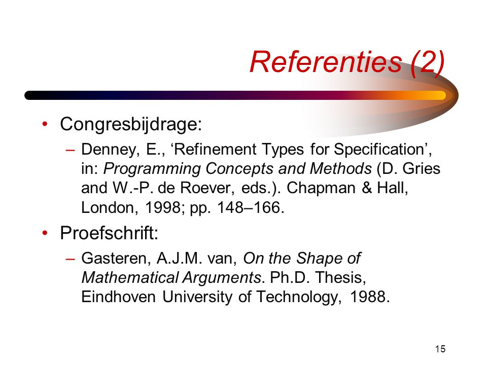 15 Referenties (2) •Congresbijdrage: –Denney, E., 'Refinement Types for Specification', in: Programming Concepts and Methods (D.