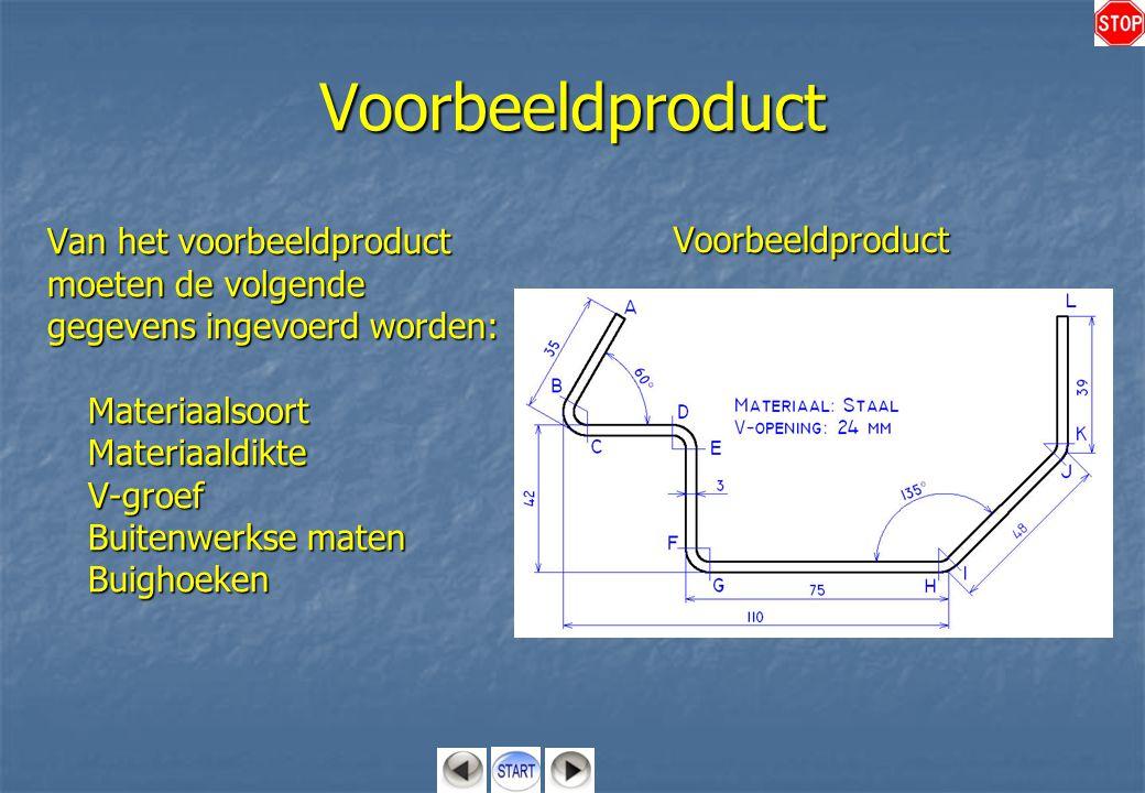Voorbeeldproduct Van het voorbeeldproduct moeten de volgende gegevens ingevoerd worden: MateriaalsoortMateriaaldikteV-groef Buitenwerkse maten Buighoe