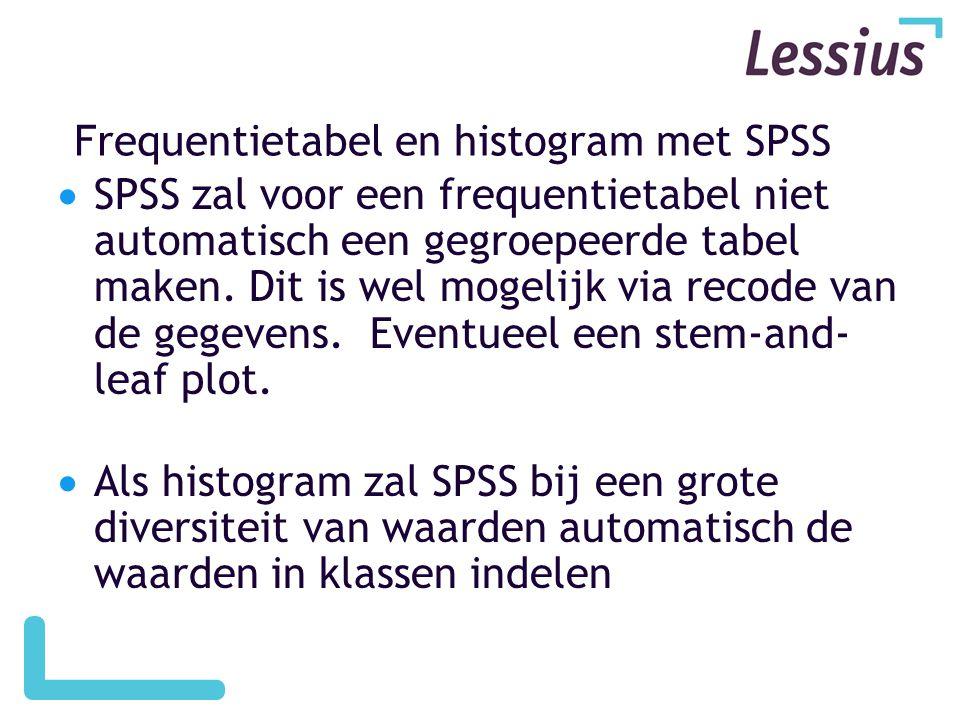 Frequentietabel en histogram met SPSS  SPSS zal voor een frequentietabel niet automatisch een gegroepeerde tabel maken. Dit is wel mogelijk via recod