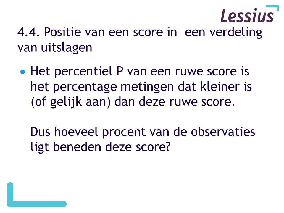 4.4. Positie van een score in een verdeling van uitslagen  Het percentiel P van een ruwe score is het percentage metingen dat kleiner is (of gelijk a