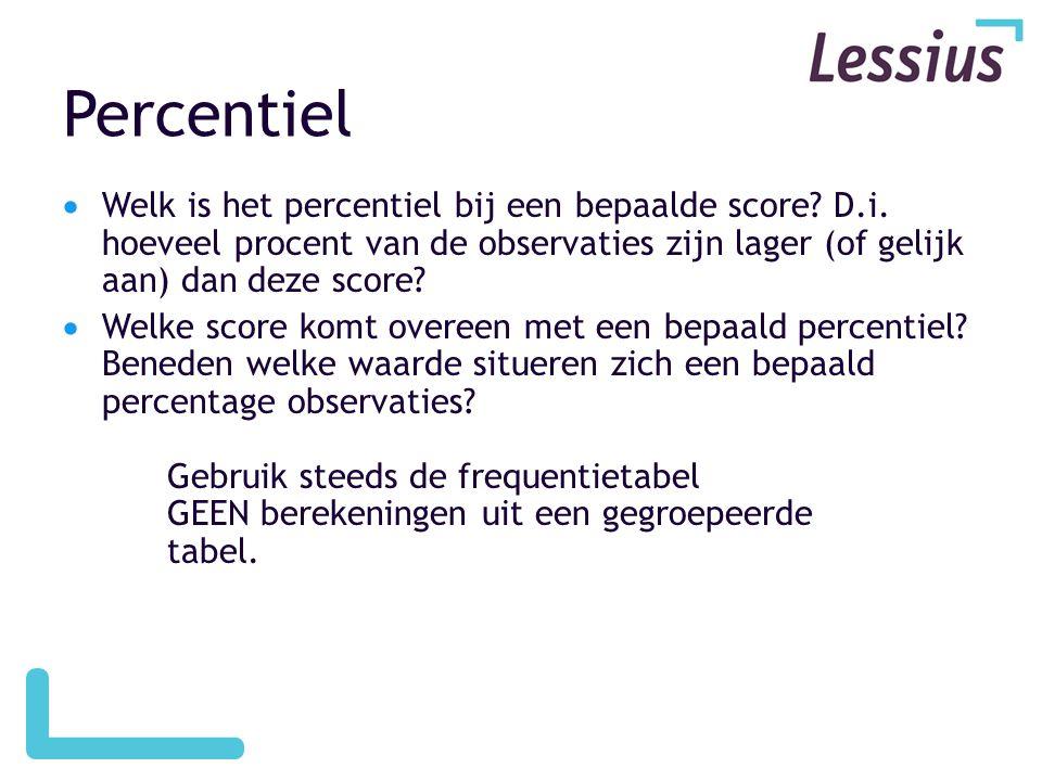 Percentiel  Welk is het percentiel bij een bepaalde score? D.i. hoeveel procent van de observaties zijn lager (of gelijk aan) dan deze score?  Welke