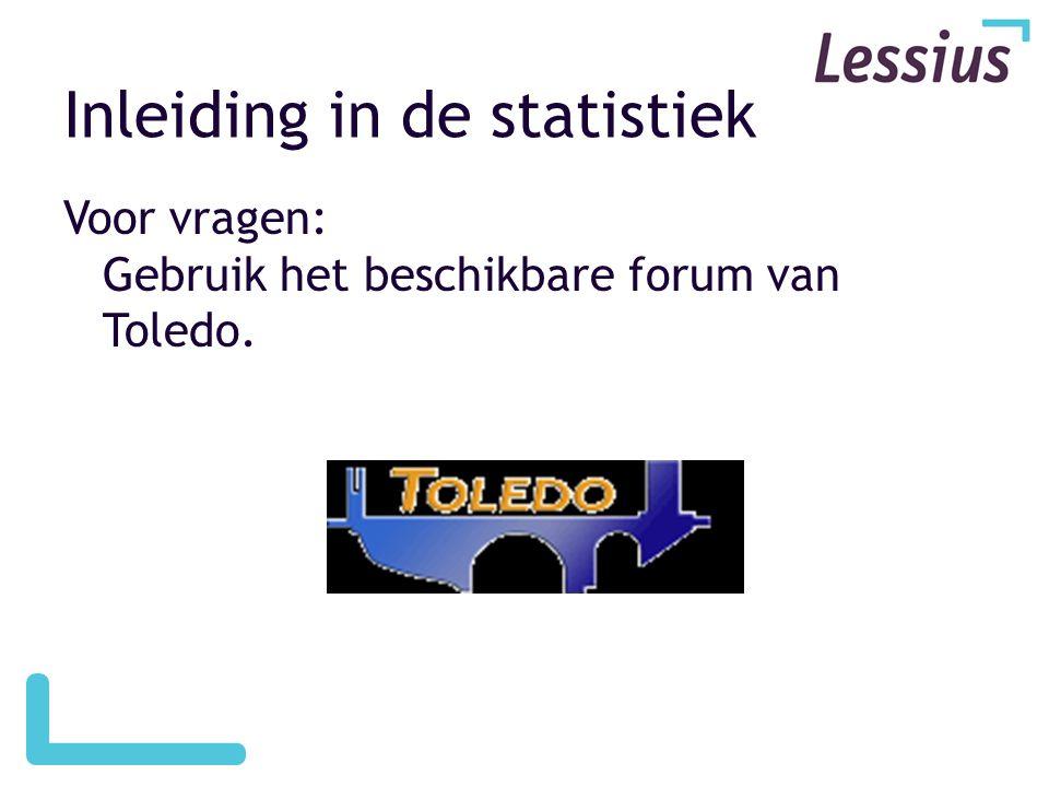 Inleiding in de statistiek Voor vragen: Gebruik het beschikbare forum van Toledo.