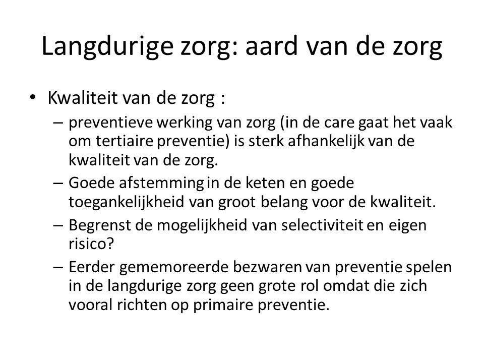 Langdurige zorg: aard van de zorg • Kwaliteit van de zorg : – preventieve werking van zorg (in de care gaat het vaak om tertiaire preventie) is sterk