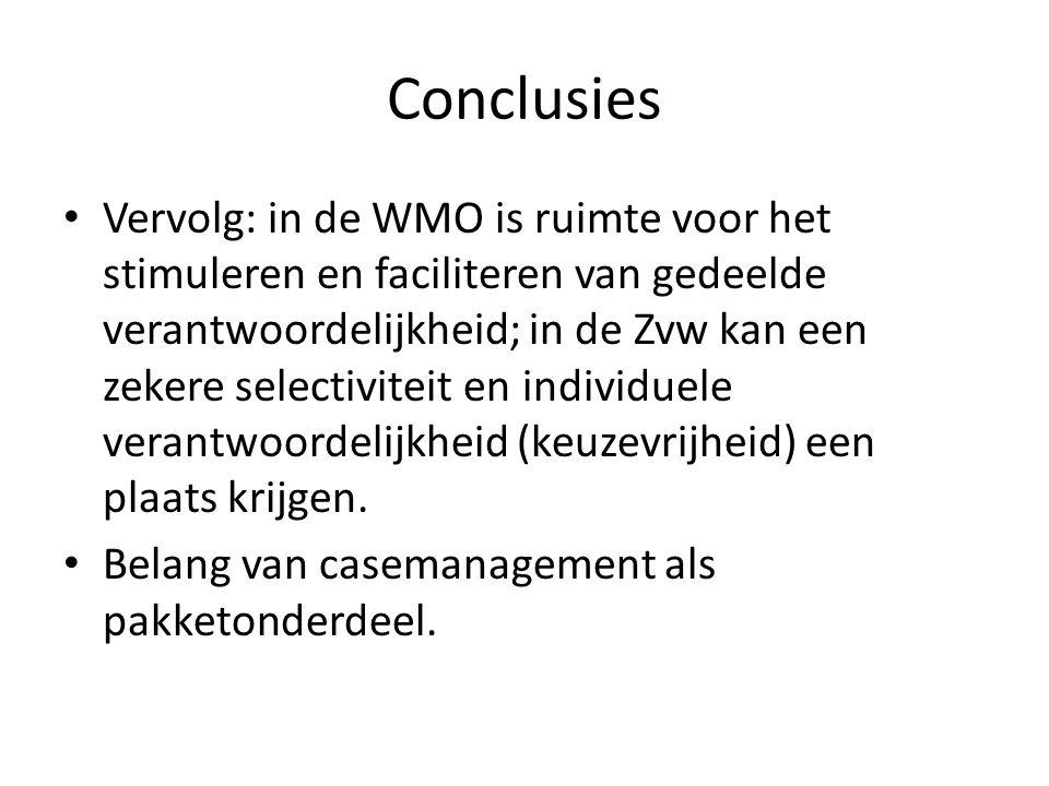 Conclusies • Vervolg: in de WMO is ruimte voor het stimuleren en faciliteren van gedeelde verantwoordelijkheid; in de Zvw kan een zekere selectiviteit