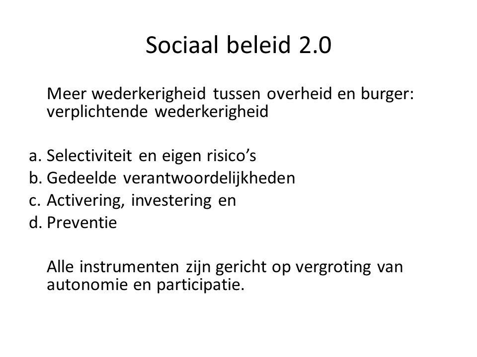 Sociaal beleid 2.0 Meer wederkerigheid tussen overheid en burger: verplichtende wederkerigheid a.Selectiviteit en eigen risico's b.Gedeelde verantwoor