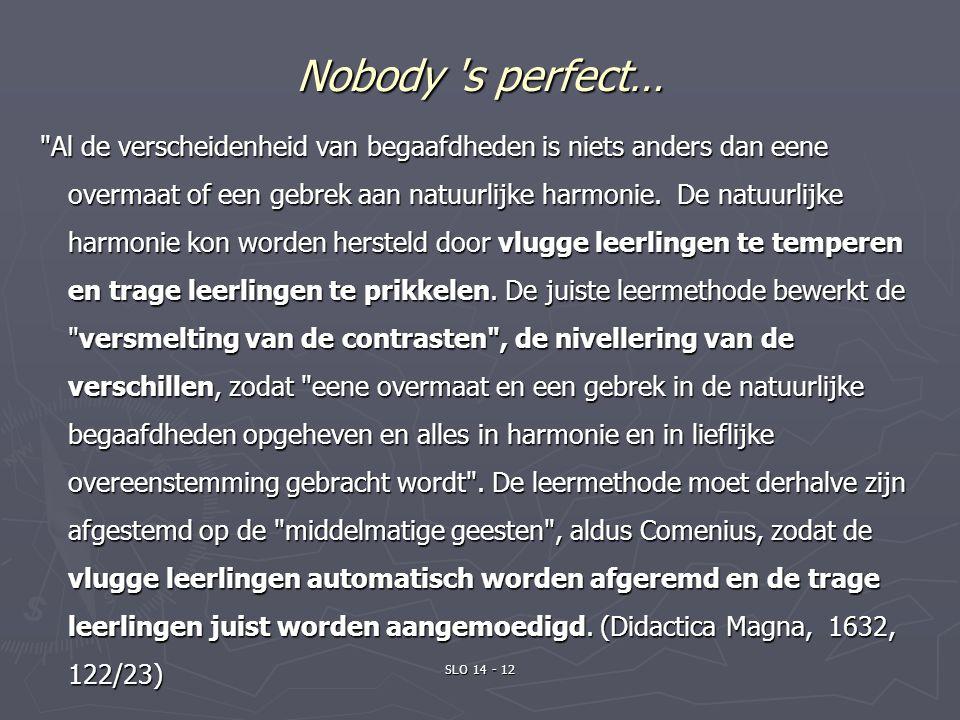 Nobody s perfect… Al de verscheidenheid van begaafdheden is niets anders dan eene overmaat of een gebrek aan natuurlijke harmonie.