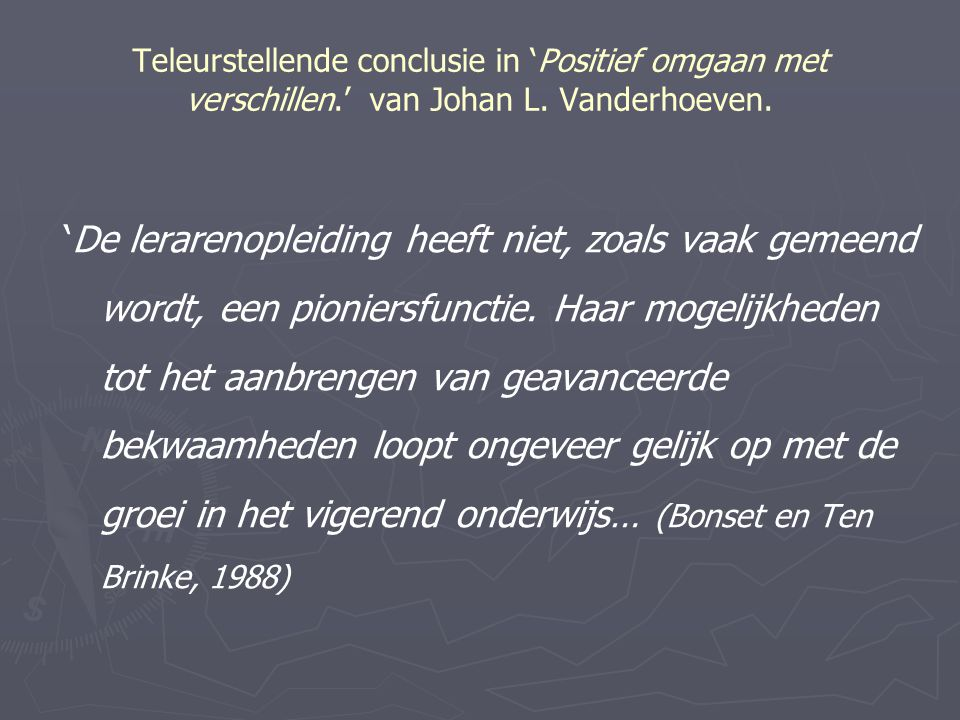 Teleurstellende conclusie in 'Positief omgaan met verschillen.' van Johan L. Vanderhoeven. 'De lerarenopleiding heeft niet, zoals vaak gemeend wordt,