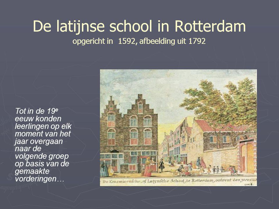 De latijnse school in Rotterdam opgericht in 1592, afbeelding uit 1792 Tot in de 19 e eeuw konden leerlingen op elk moment van het jaar overgaan naar de volgende groep op basis van de gemaakte vorderingen…
