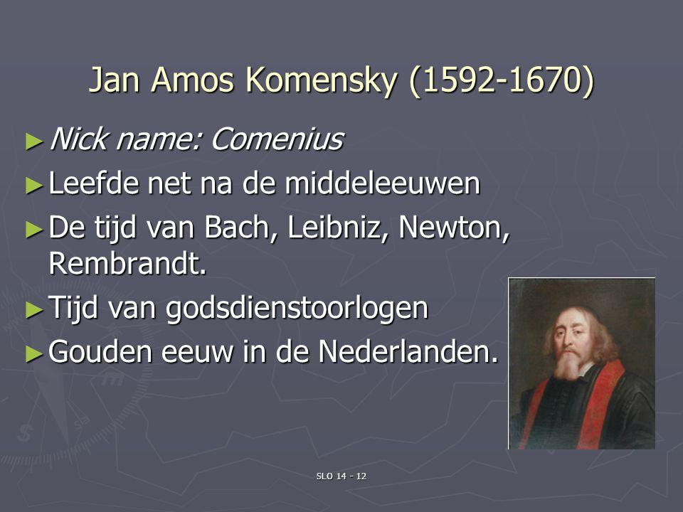 Jan Amos Komensky (1592-1670) ► Nick name: Comenius ► Leefde net na de middeleeuwen ► De tijd van Bach, Leibniz, Newton, Rembrandt. ► Tijd van godsdi