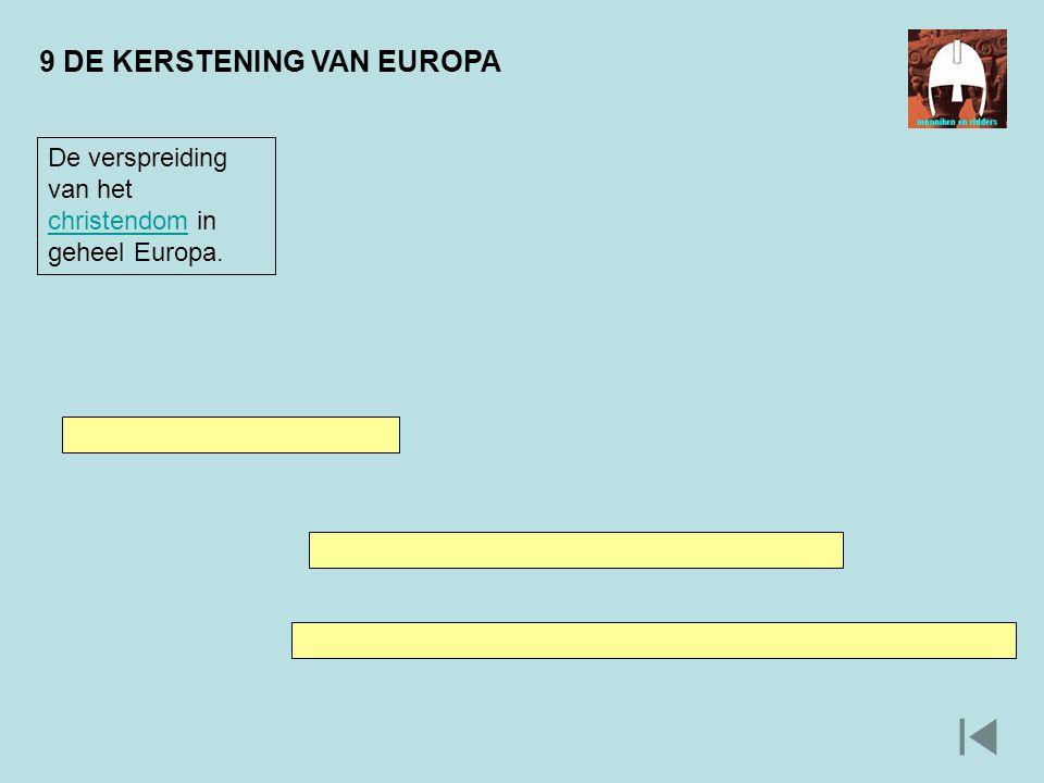 9 DE KERSTENING VAN EUROPA De verspreiding van het christendom in geheel Europa. christendom